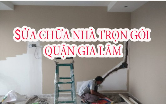 Dịch vụ sửa chữa nhà trọn gói Quận Gia Lâm