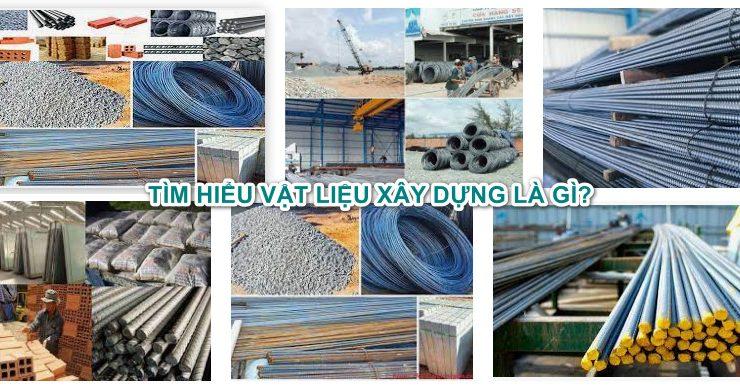 Vật liệu xây dựng là gì? Các dòng vật liệu cơ bản không thể thiếu công trình
